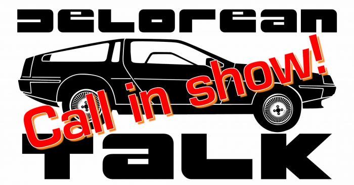 Live Call In Show   DeLorean Talk